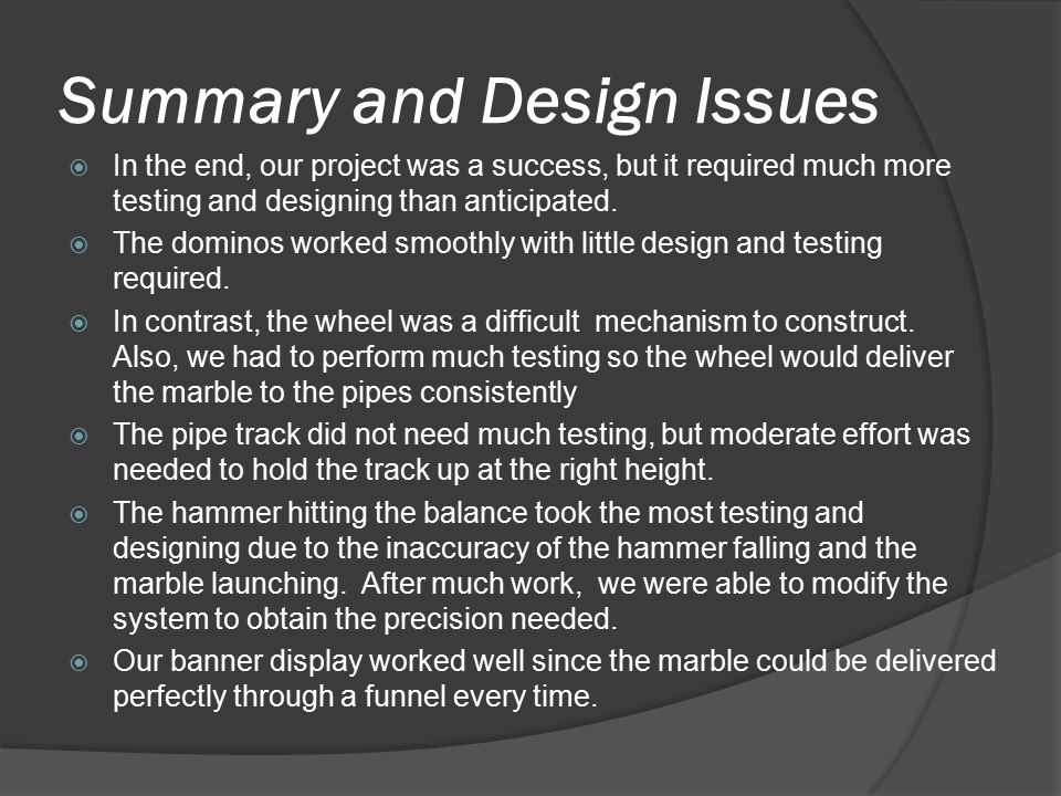 Summary and Design Issues  In the end, our project was a success, but it required much more testing and designing than anticipated.