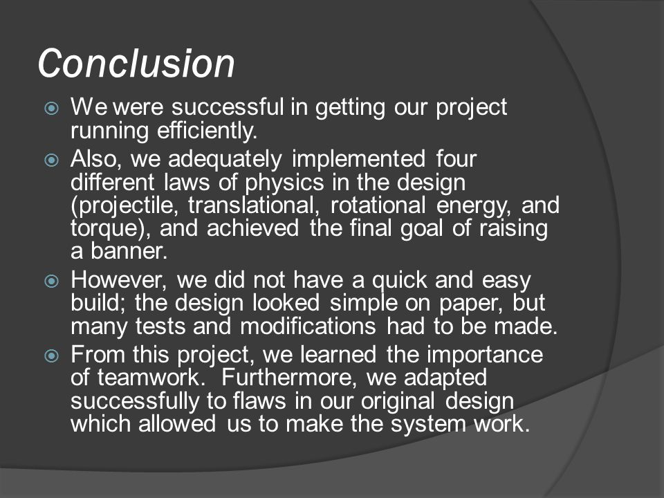 Conclusion  We were successful in getting our project running efficiently.