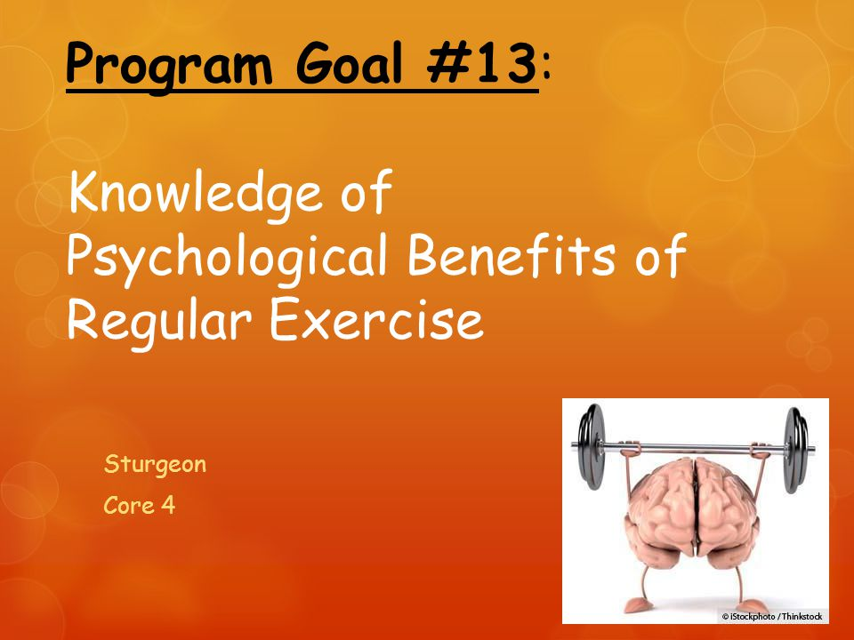 Program Goal #13: Knowledge of Psychological Benefits of Regular Exercise Sturgeon Core 4