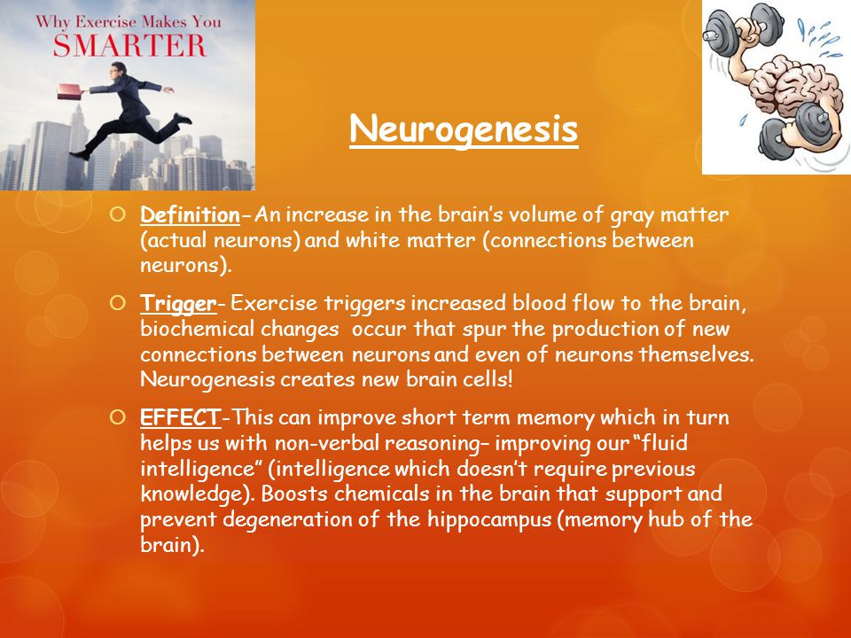 Neurogenesis  Definition-An increase in the brain's vol­ume of gray mat­ter (actual neu­rons) and white mat­ter (con­nec­tions between neurons).