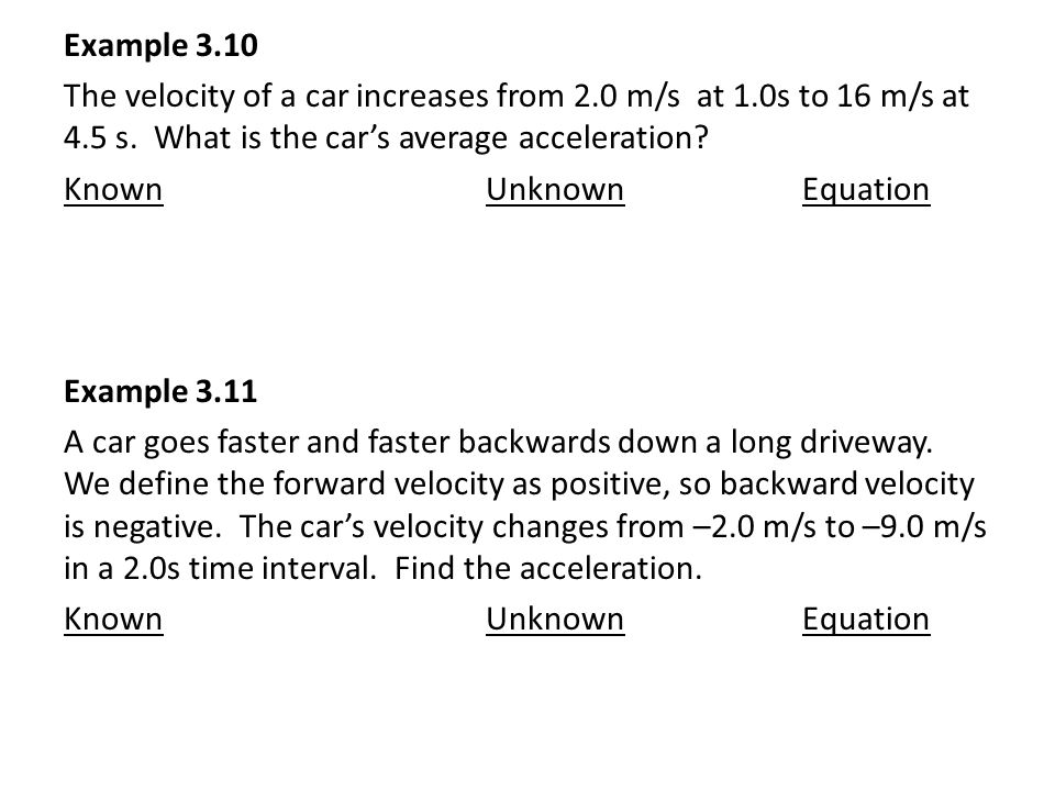 Example 3.10 The velocity of a car increases from 2.0 m/s at 1.0s to 16 m/s at 4.5 s.