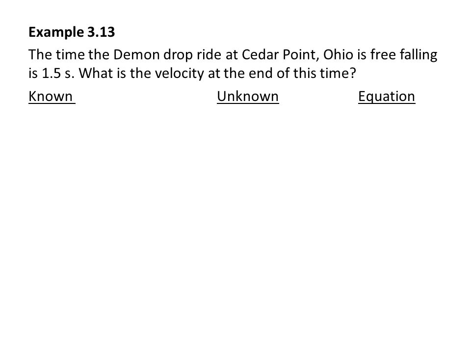 Example 3.13 The time the Demon drop ride at Cedar Point, Ohio is free falling is 1.5 s.