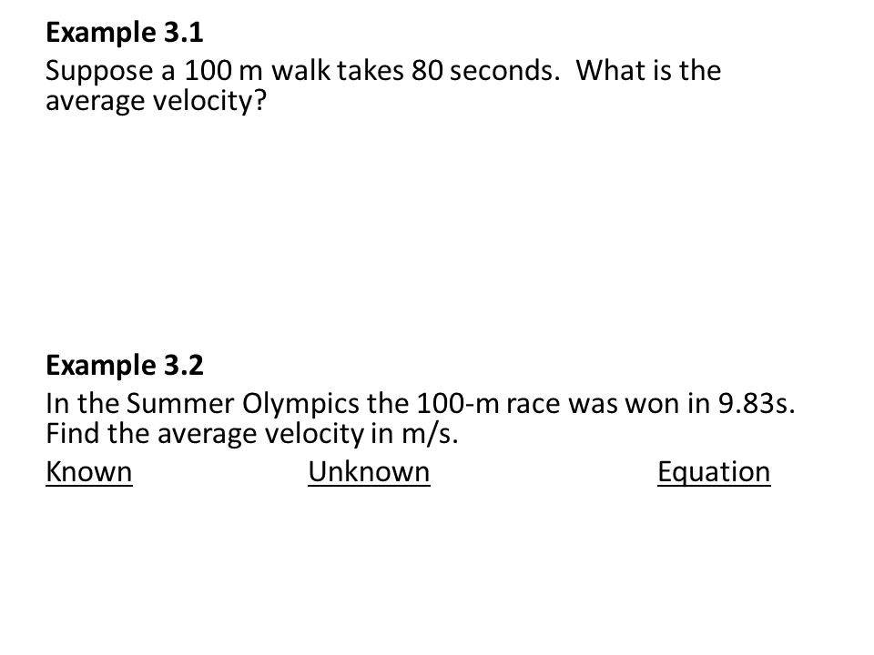 Example 3.1 Suppose a 100 m walk takes 80 seconds.