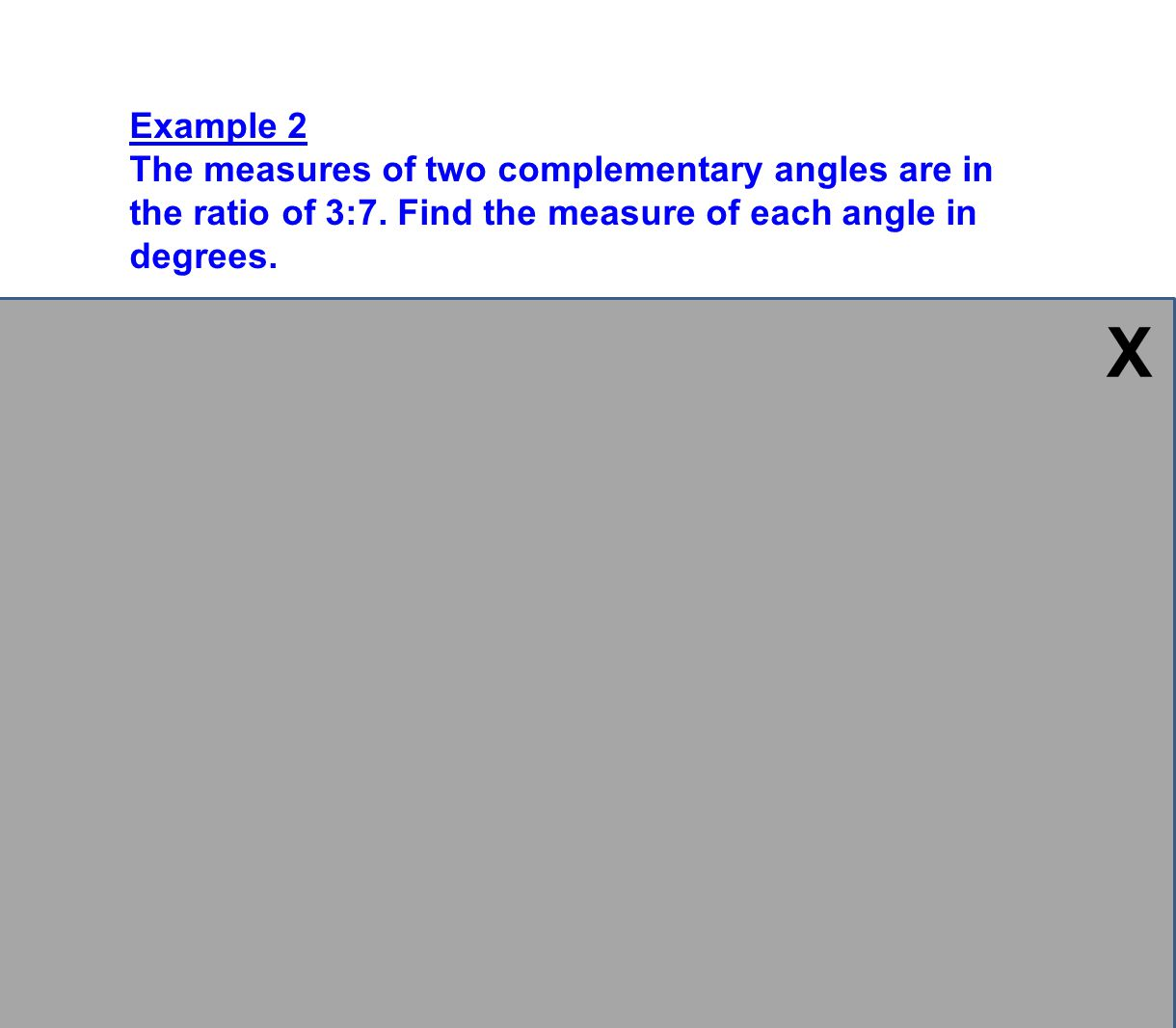 Example 2 The measures of two complementary angles are in the ratio of 3:7. Find the measure of each angle in degrees. Plan: The sum of the measures o