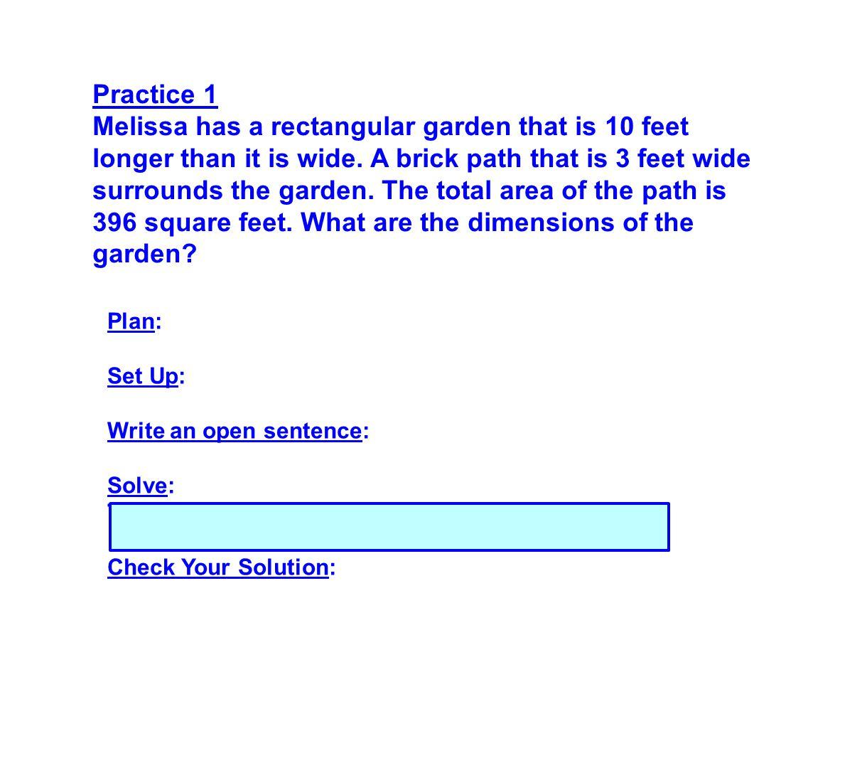 Practice 1 Melissa has a rectangular garden that is 10 feet longer than it is wide. A brick path that is 3 feet wide surrounds the garden. The total a