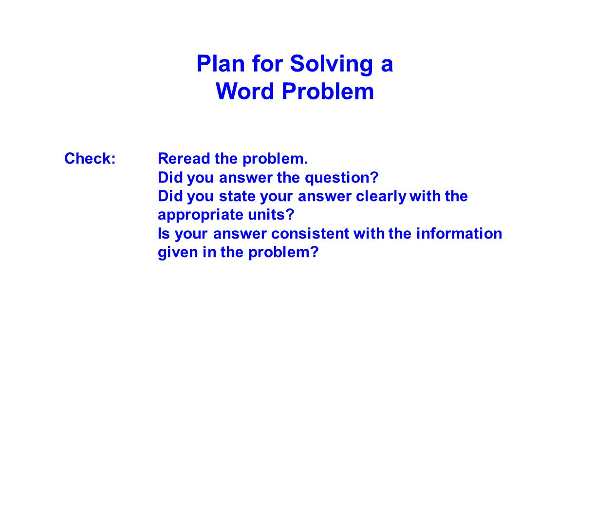 Check:Reread the problem. Did you answer the question? Did you state your answer clearly with the appropriate units? Is your answer consistent with th
