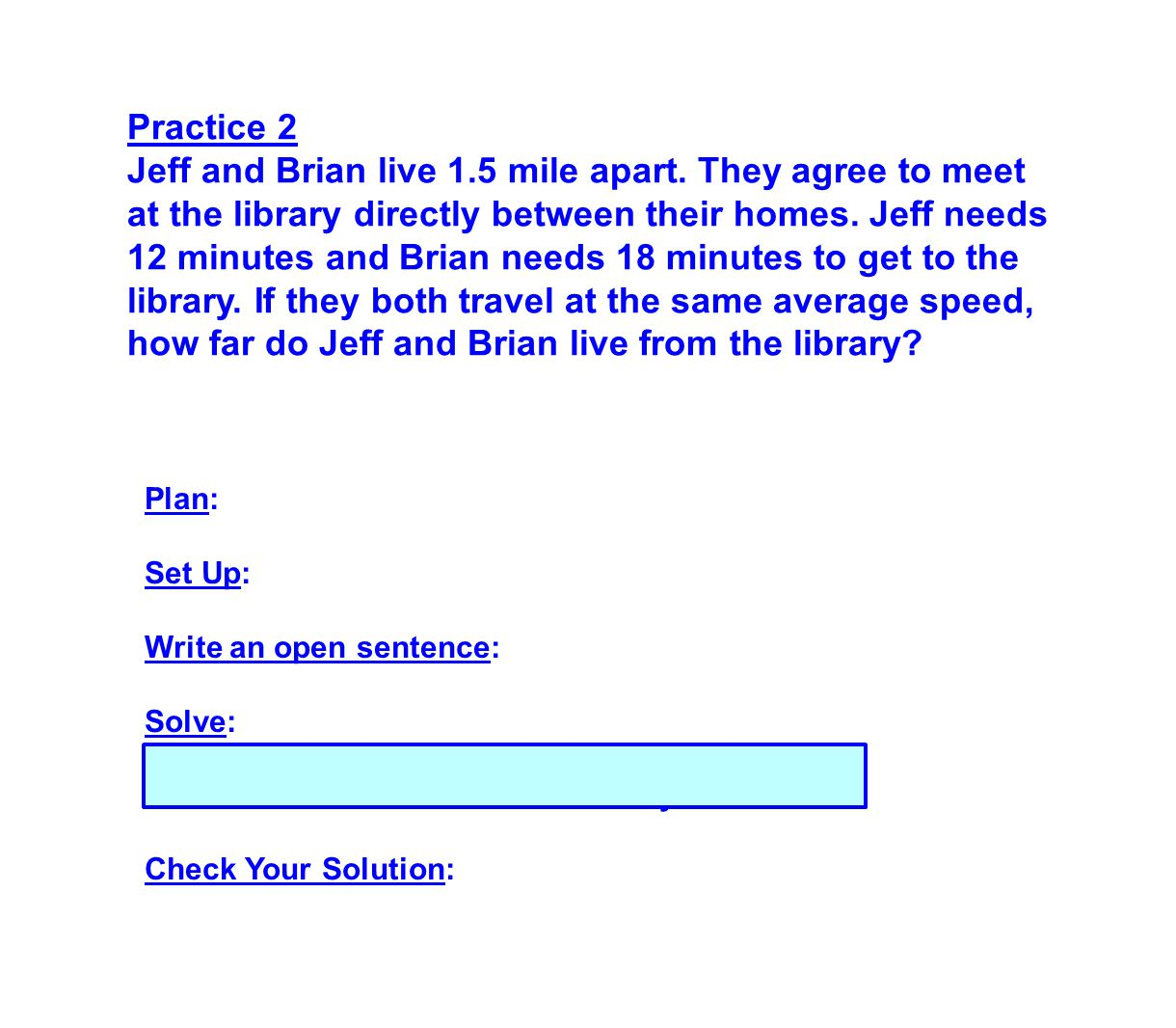 Practice 2 Jeff and Brian live 1.5 mile apart. They agree to meet at the library directly between their homes. Jeff needs 12 minutes and Brian needs 1