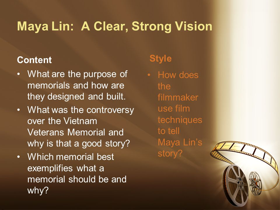 Maya Lin: A Clear, Strong Vision Content What are the purpose of memorials and how are they designed and built.