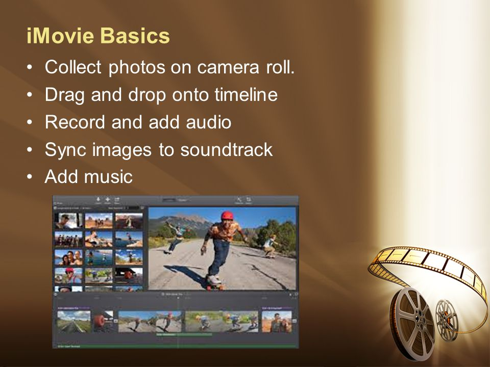 iMovie Basics Collect photos on camera roll.