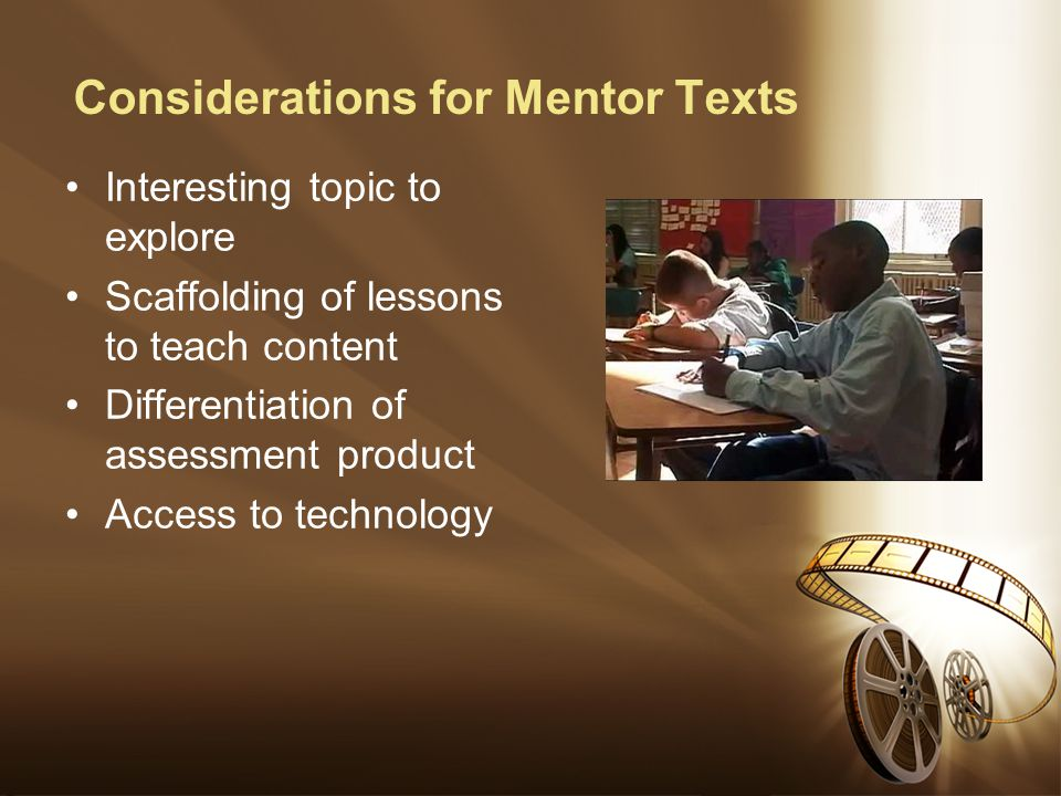 Considerations for Mentor Texts Interesting topic to explore Scaffolding of lessons to teach content Differentiation of assessment product Access to technology