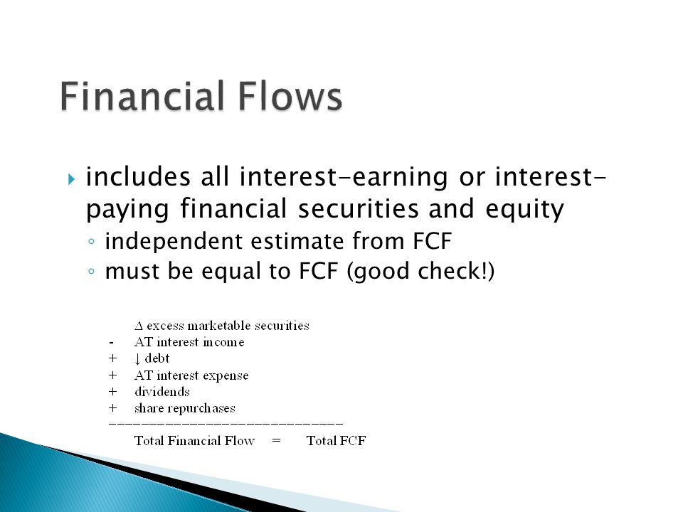  includes all interest-earning or interest- paying financial securities and equity ◦ independent estimate from FCF ◦ must be equal to FCF (good check!)