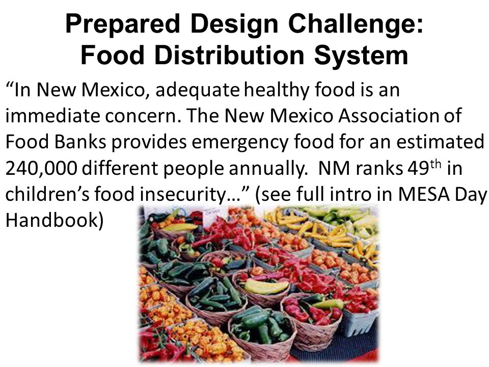 """Prepared Design Challenge: Food Distribution System """"In New Mexico, adequate healthy food is an immediate concern. The New Mexico Association of Food"""
