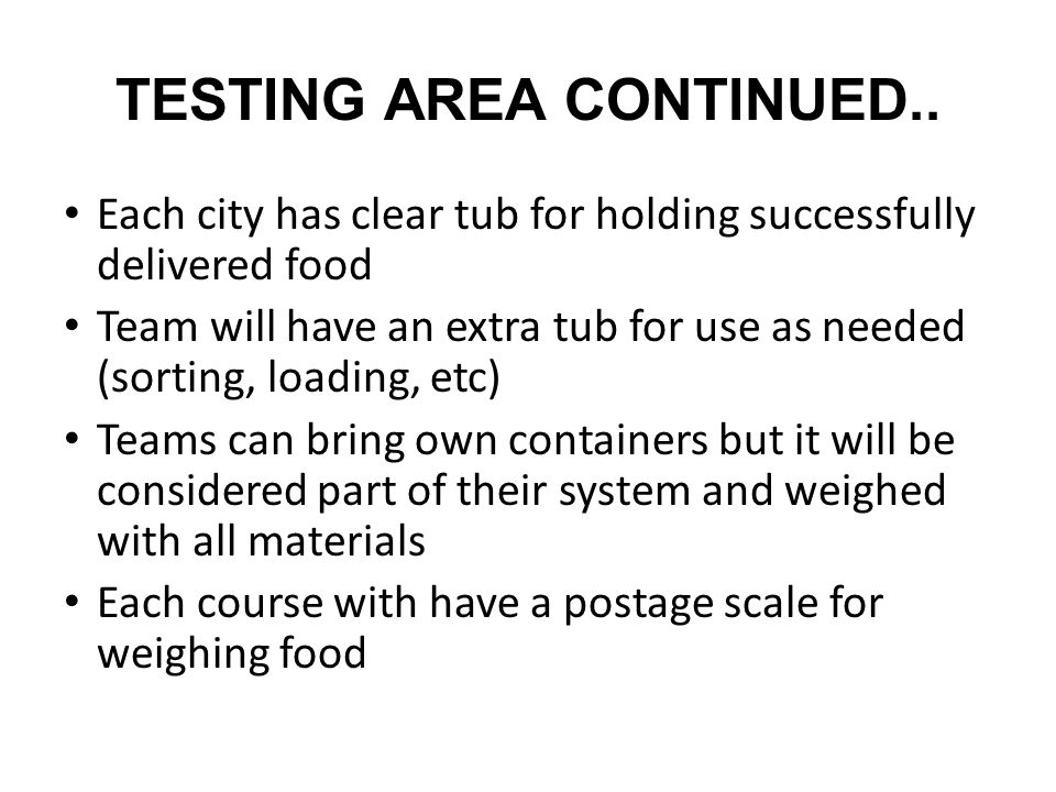 TESTING AREA CONTINUED.. Each city has clear tub for holding successfully delivered food Team will have an extra tub for use as needed (sorting, loadi