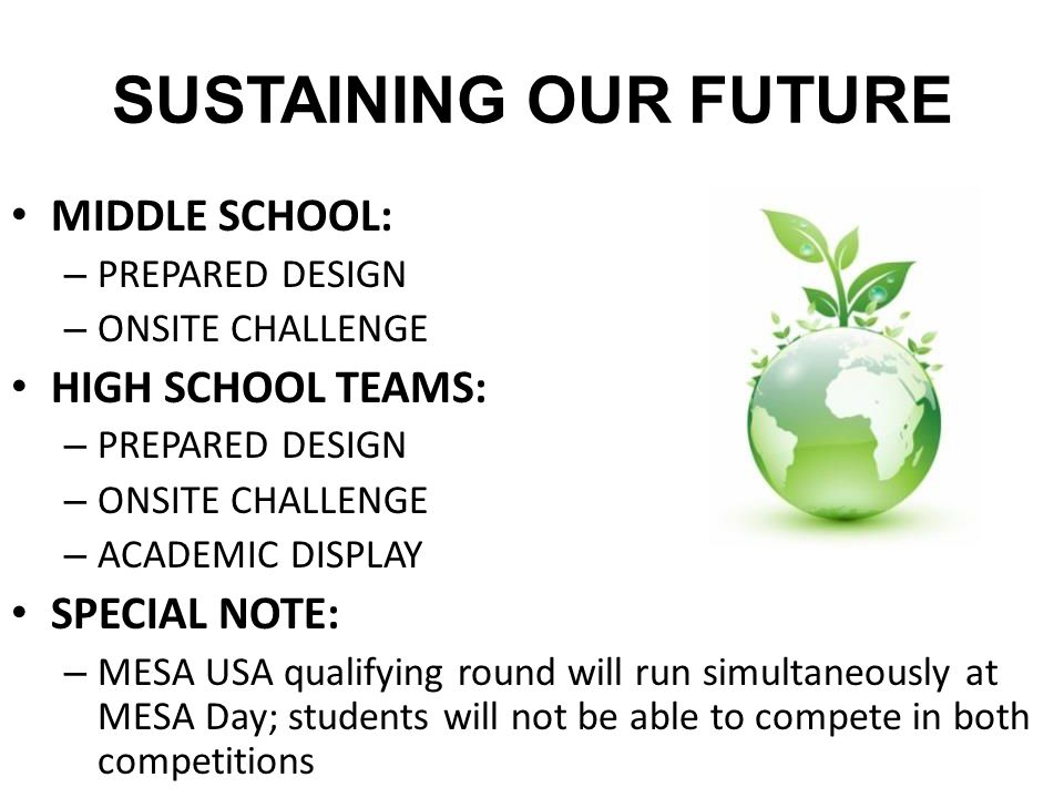 SUSTAINING OUR FUTURE MIDDLE SCHOOL: – PREPARED DESIGN – ONSITE CHALLENGE HIGH SCHOOL TEAMS: – PREPARED DESIGN – ONSITE CHALLENGE – ACADEMIC DISPLAY S