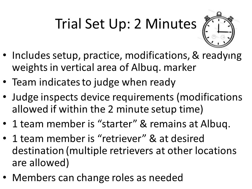 Trial Set Up: 2 Minutes Includes setup, practice, modifications, & readying weights in vertical area of Albuq. marker Team indicates to judge when rea
