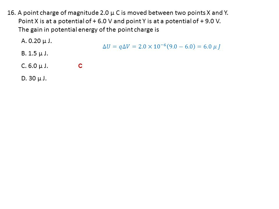 16.A point charge of magnitude 2.0 μ C is moved between two points X and Y.