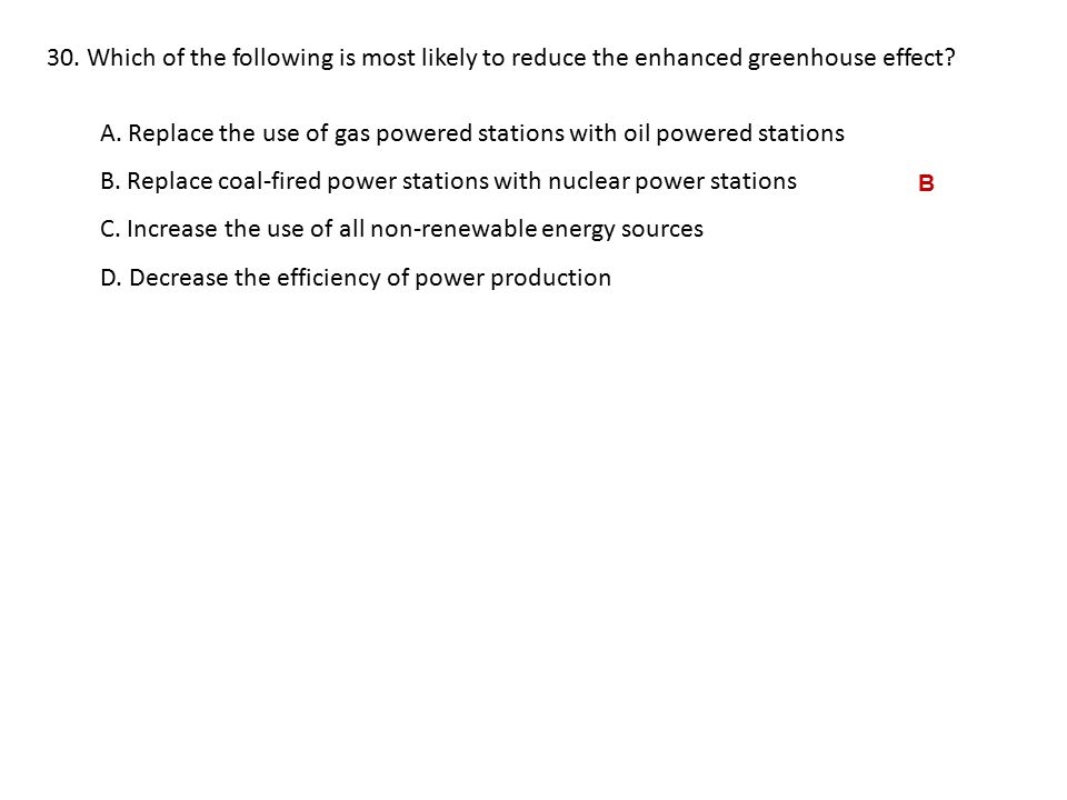 30.Which of the following is most likely to reduce the enhanced greenhouse effect.