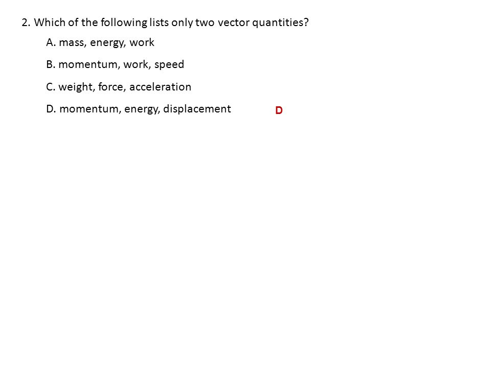 2.Which of the following lists only two vector quantities.