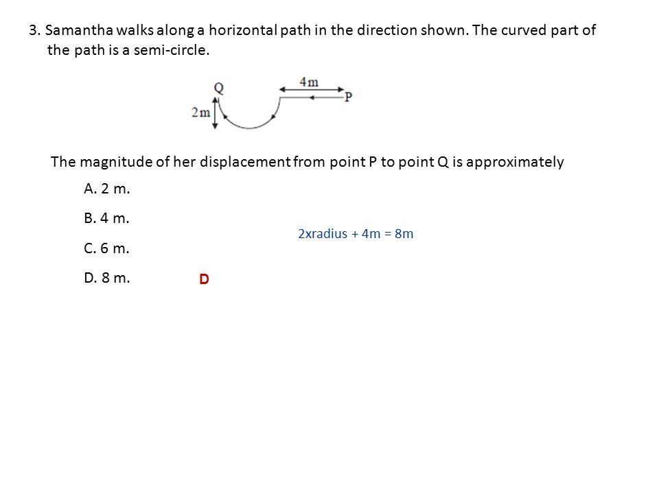 3.Samantha walks along a horizontal path in the direction shown.