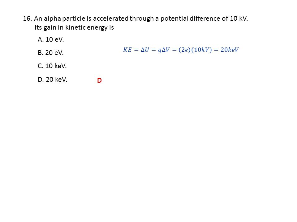 16.An alpha particle is accelerated through a potential difference of 10 kV.