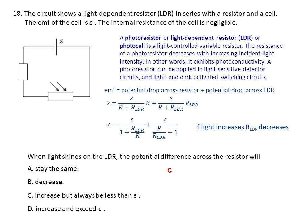18.The circuit shows a light-dependent resistor (LDR) in series with a resistor and a cell.