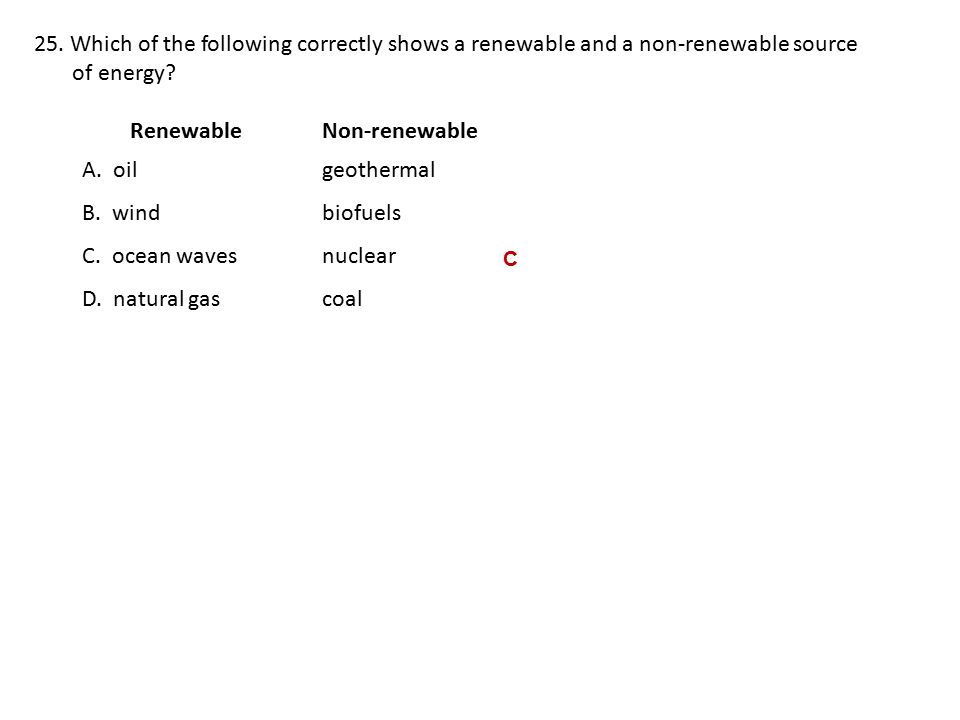 25.Which of the following correctly shows a renewable and a non-renewable source of energy.