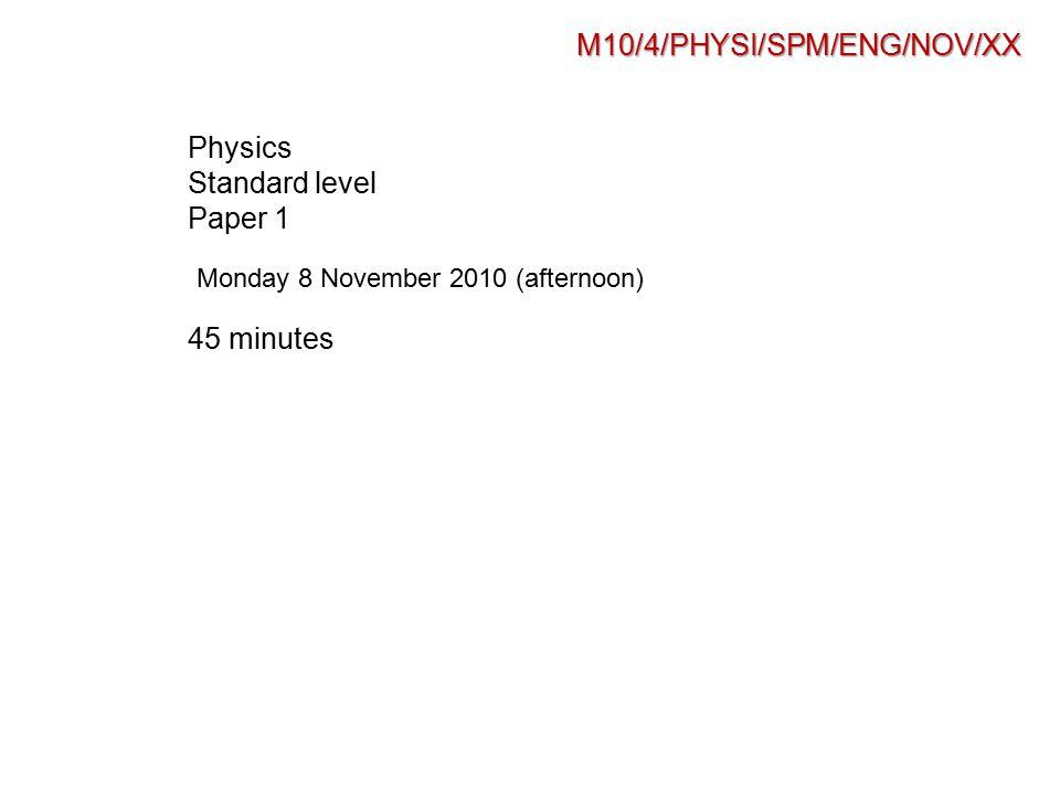 M10/4/PHYSI/SPM/ENG/NOV/XX Physics Standard level Paper 1 45 minutes Monday 8 November 2010 (afternoon)