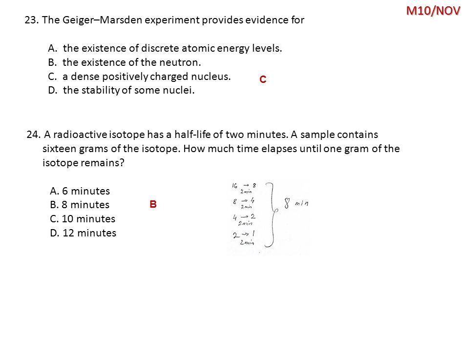 M10/NOV C 23.The Geiger–Marsden experiment provides evidence for A.