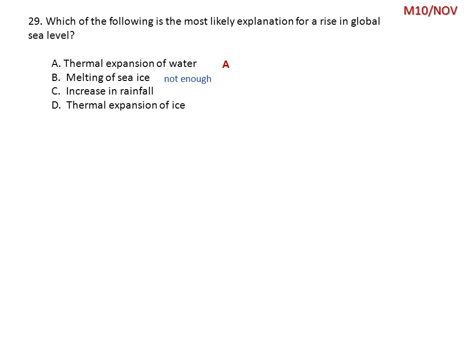 M10/NOV A 29.Which of the following is the most likely explanation for a rise in global sea level.