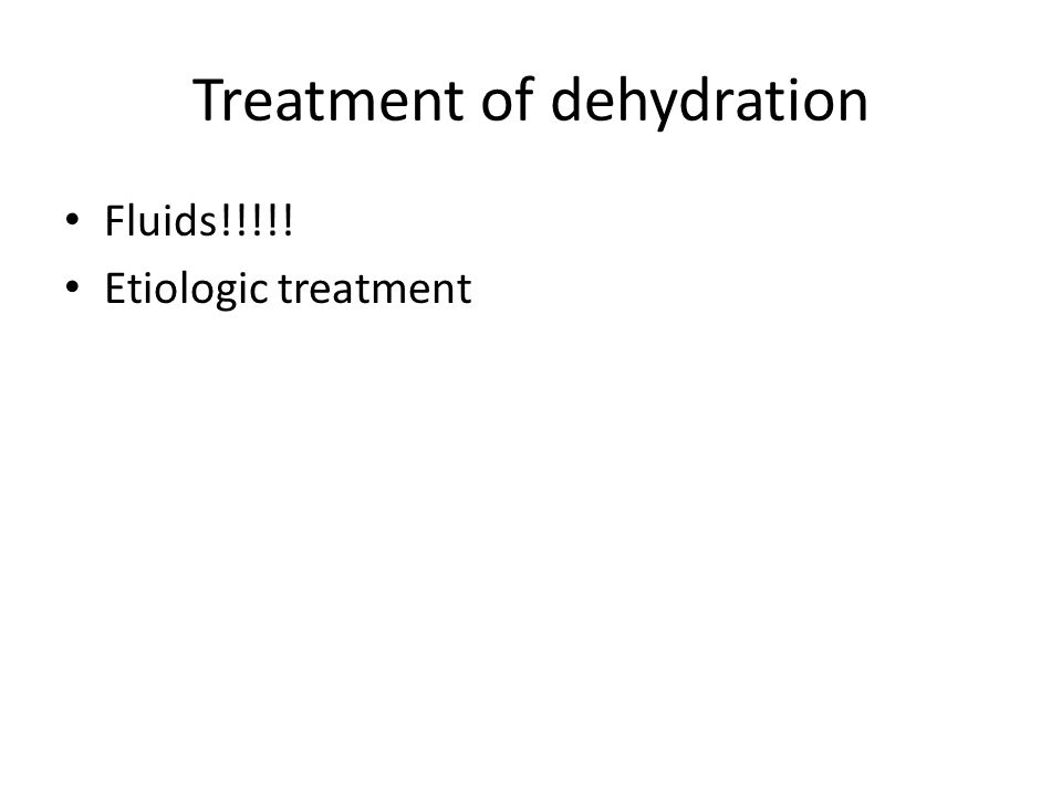 Treatment of dehydration Fluids!!!!! Etiologic treatment