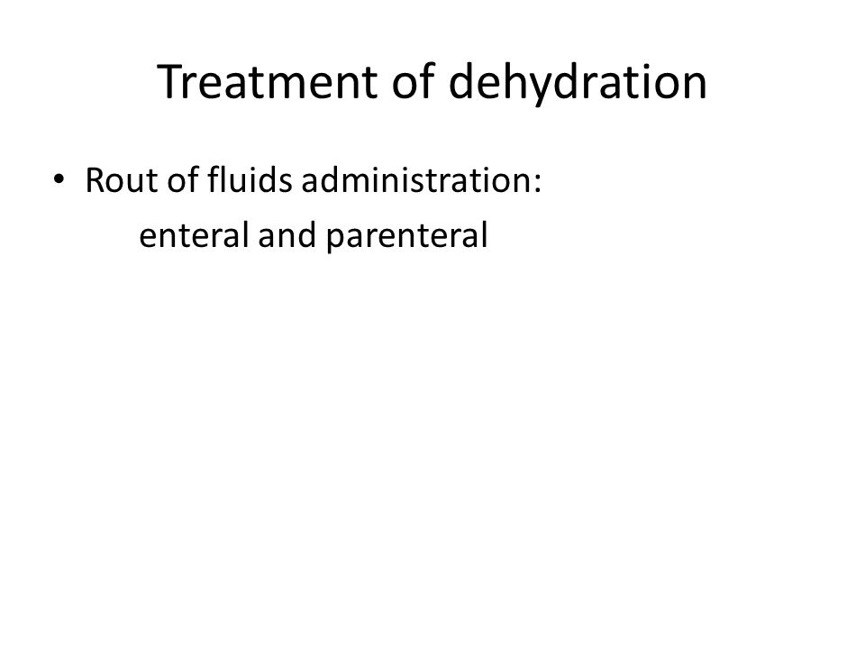 Treatment of dehydration Rout of fluids administration: enteral and parenteral