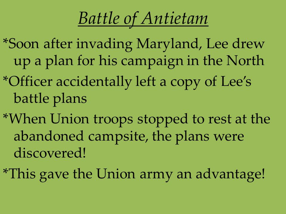 Battle of Antietam *Soon after invading Maryland, Lee drew up a plan for his campaign in the North *Officer accidentally left a copy of Lee's battle p