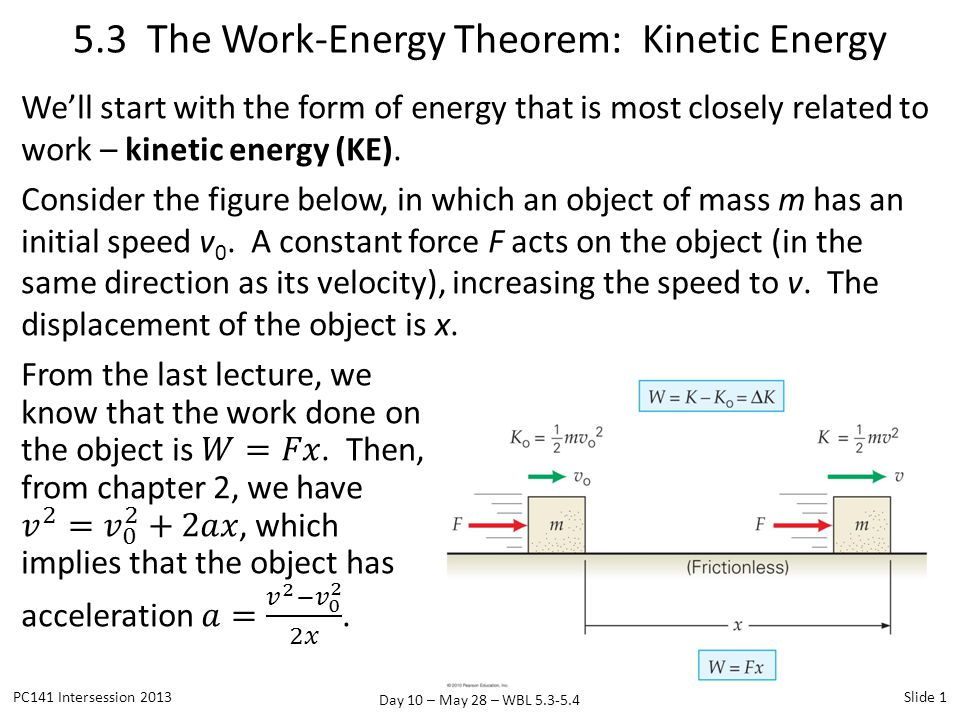 Day 10 – May 28 – WBL 5.3-5.4 We'll start with the form of energy that is most closely related to work – kinetic energy (KE). Consider the figure belo