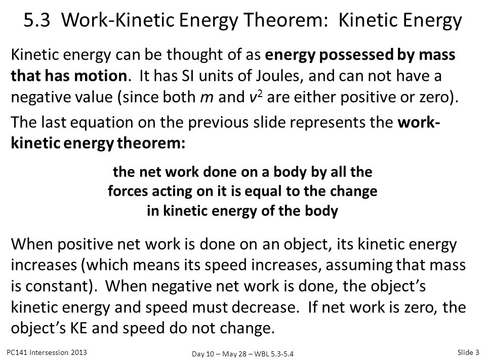 Day 10 – May 28 – WBL 5.3-5.4 Kinetic energy can be thought of as energy possessed by mass that has motion. It has SI units of Joules, and can not hav