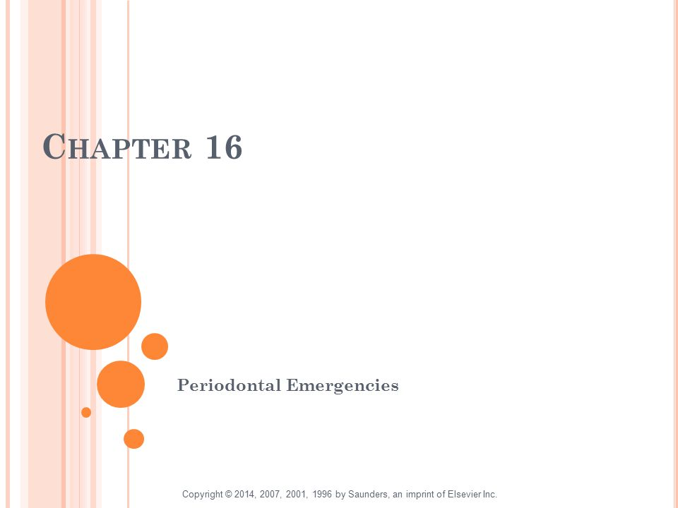 C HAPTER 16 Periodontal Emergencies Copyright © 2014, 2007, 2001, 1996 by Saunders, an imprint of Elsevier Inc.
