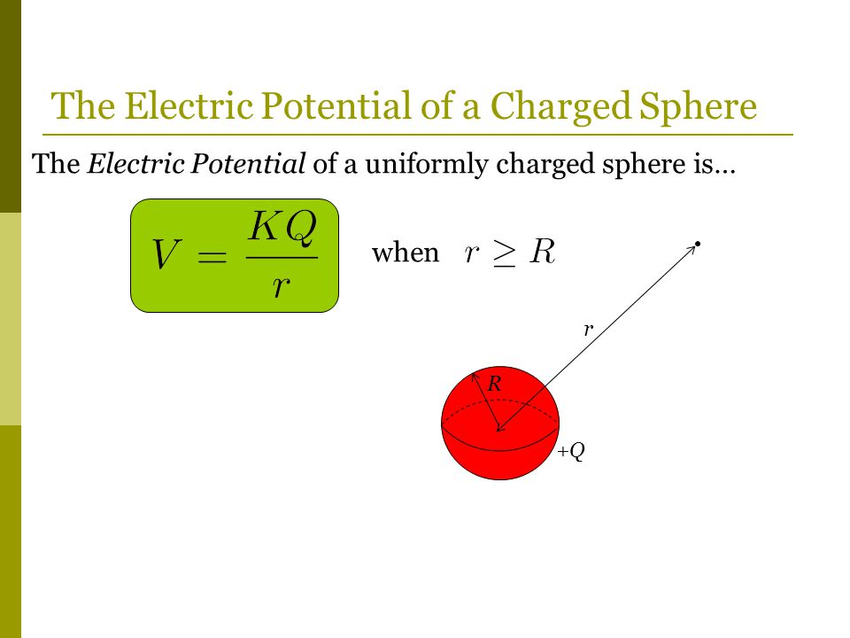 The Electric Potential of a uniformly charged sphere is… when The Electric Potential of a Charged Sphere +Q r R