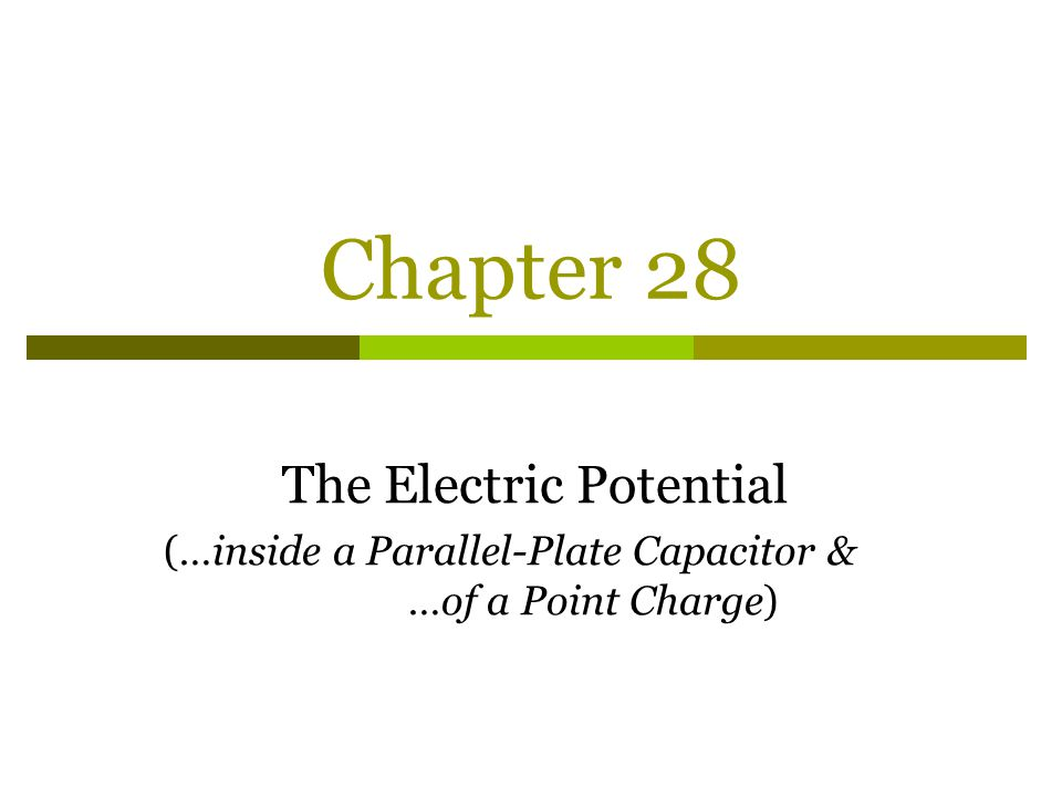 Chapter 28 The Electric Potential (…inside a Parallel-Plate Capacitor & …of a Point Charge)