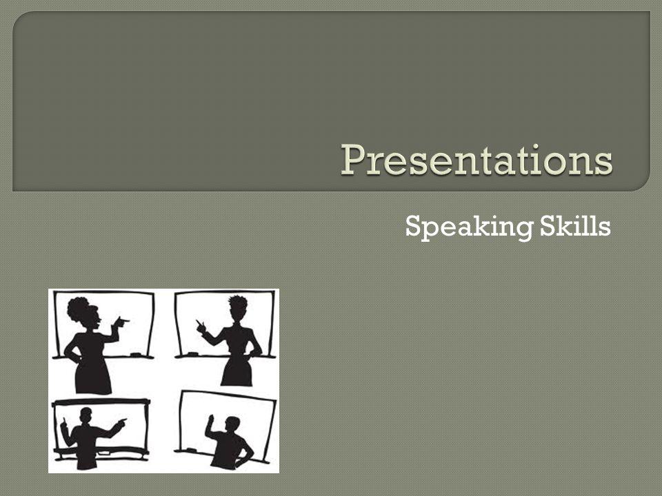  Presenting a prepared speech  TSWBAT use persuasive speaking skills effectively in a presentation.