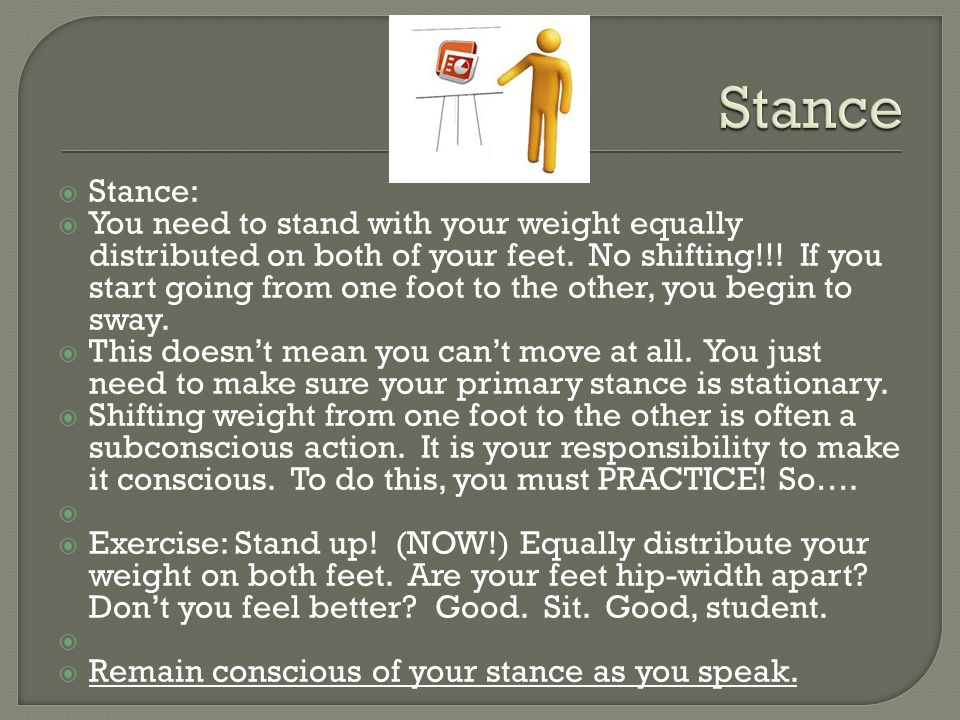  Stance:  You need to stand with your weight equally distributed on both of your feet.