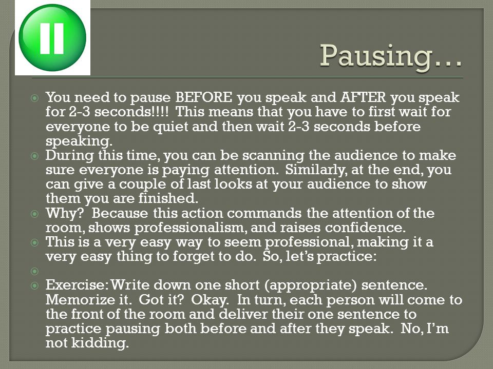  You should also pause DURING your speech.Don't just race through at one speed.