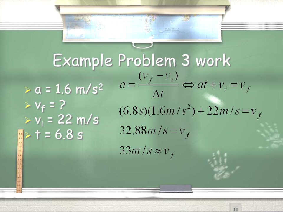 Example Problem 3 work  a = 1.6 m/s 2  v f = .