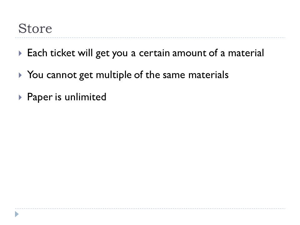 Store  Each ticket will get you a certain amount of a material  You cannot get multiple of the same materials  Paper is unlimited