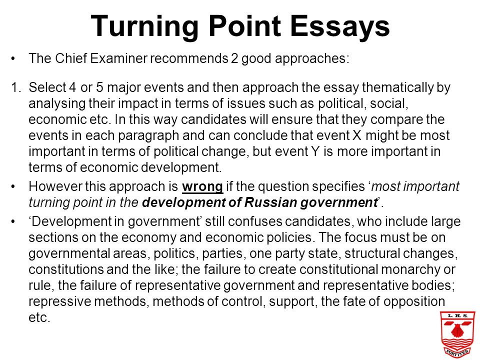 Turning Point Essays In the June 2011, January 2012 & June 2012 Chief Examiner's reports these essays have been identified as causing candidates probl