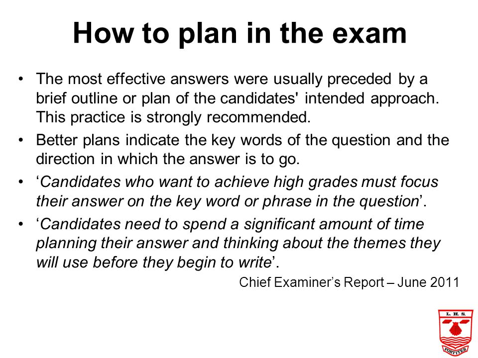How to plan in the exam The most effective answers were usually preceded by a brief outline or plan of the candidates intended approach.