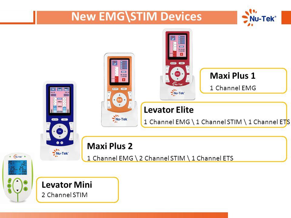New EMG\STIM Devices Levator Mini 2 Channel STIM Maxi Plus 1 1 Channel EMG Levator Elite 1 Channel EMG \ 1 Channel STIM \ 1 Channel ETS Maxi Plus 2 1