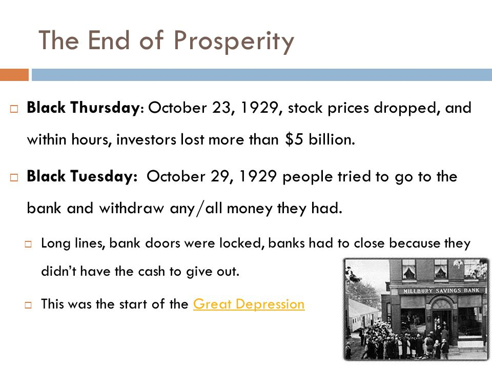 The End of Prosperity  Black Thursday: October 23, 1929, stock prices dropped, and within hours, investors lost more than $5 billion.