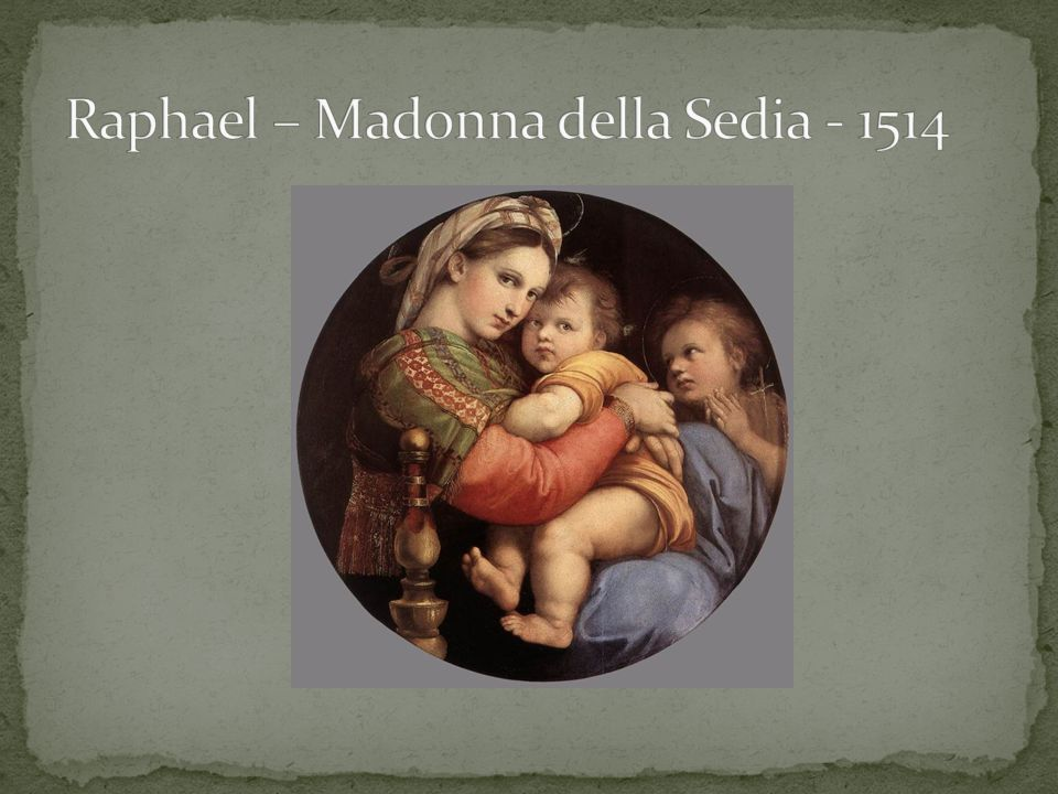 The Madonna del Granduca The way the Virgin's face is modeled and recedes into the shade, the way Raphael makes us feel the volume of the body wrapped