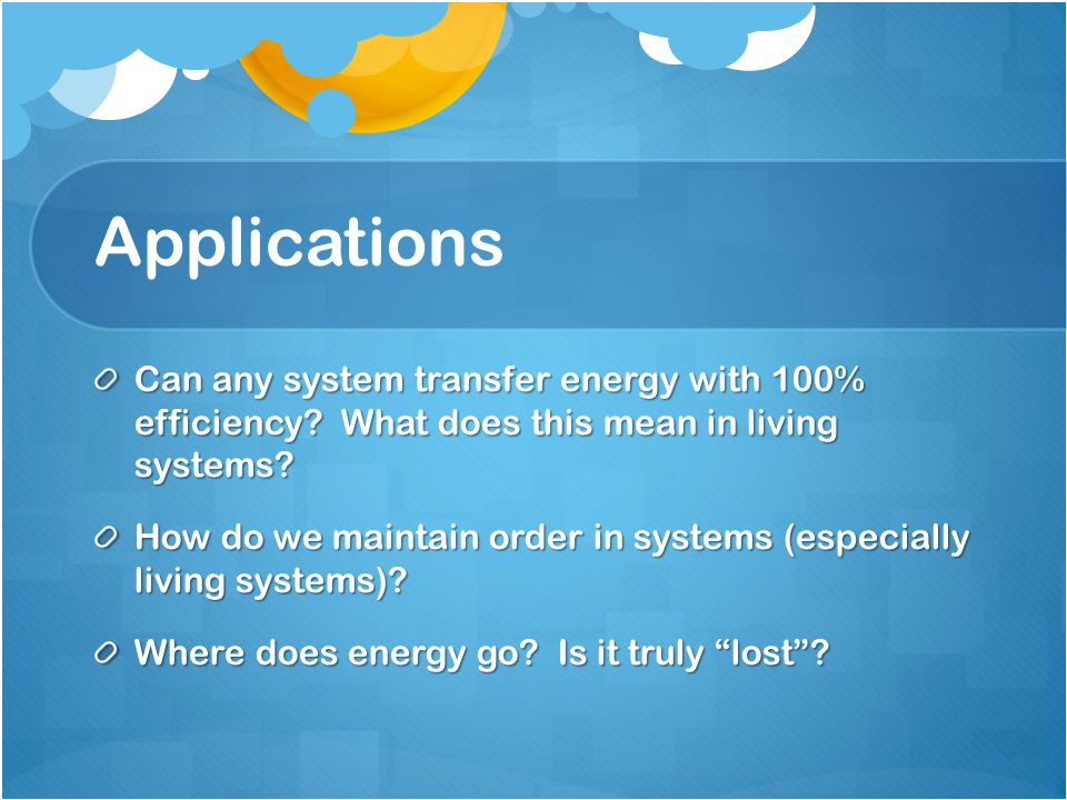 Applications Can any system transfer energy with 100% efficiency.