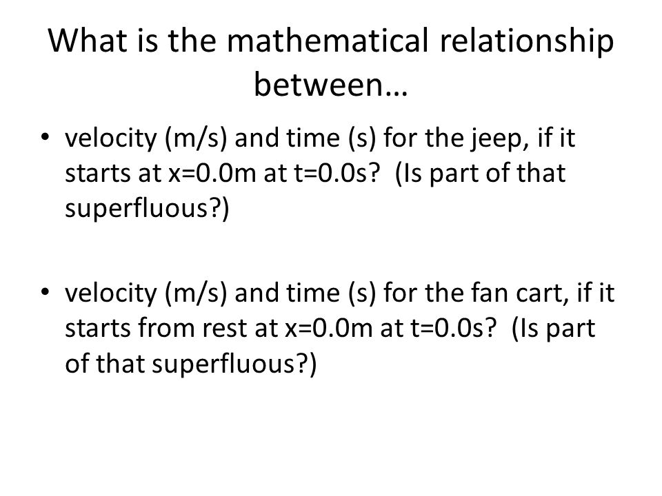 What is the mathematical relationship between… velocity (m/s) and time (s) for the jeep, if it starts at x=0.0m at t=0.0s.