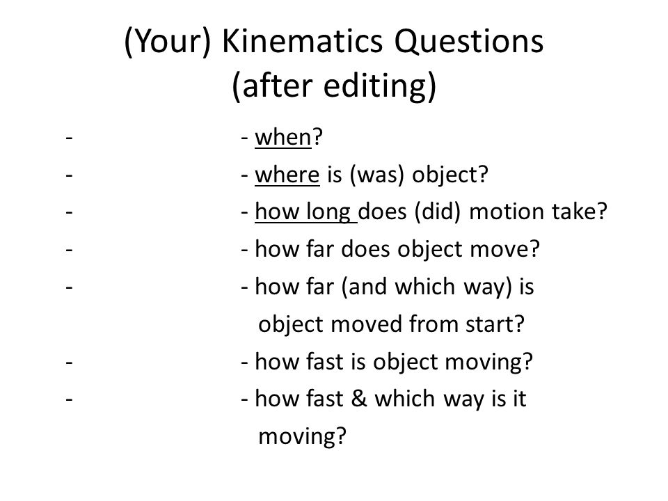 (Your) Kinematics Questions (after editing) -- when.